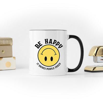 Be Happy, It Drives People Crazy - Coffee Mug
