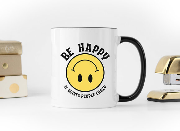Be Happy, It Drives People Crazy - Coffee Mug