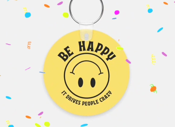 Be Happy, It Drives People Crazy - Keychain