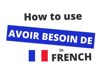 Avoir Besoin De - To Need in French