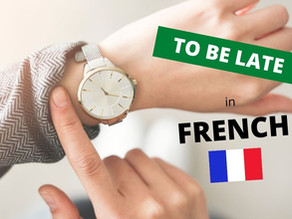 How to say TO BE LATE in French?