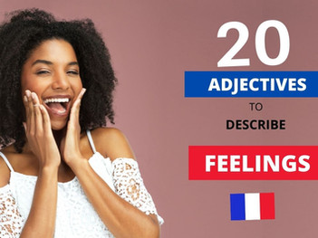 20 French Adjectives to Describe Feelings