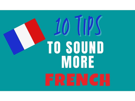 10 Tips to Sound More French