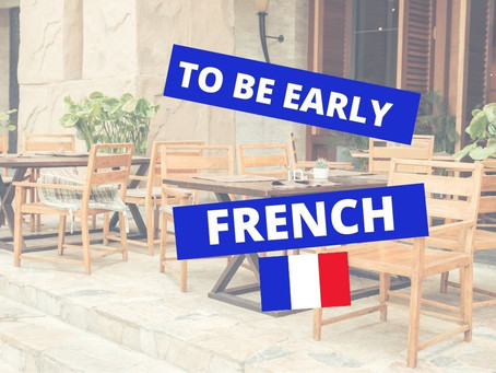 How to say TO BE EARLY in French?