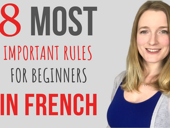 8 most important rules for beginners in French!