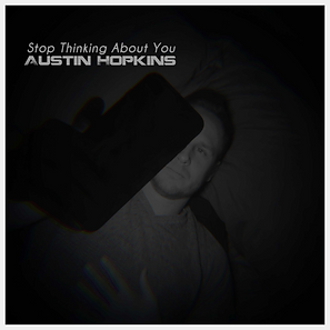 Stop Thinking About You - Austin Hopkins