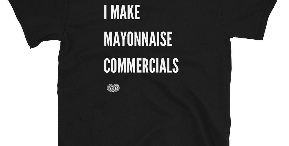 I Make Mayonnaise Commercials T-Shirt
