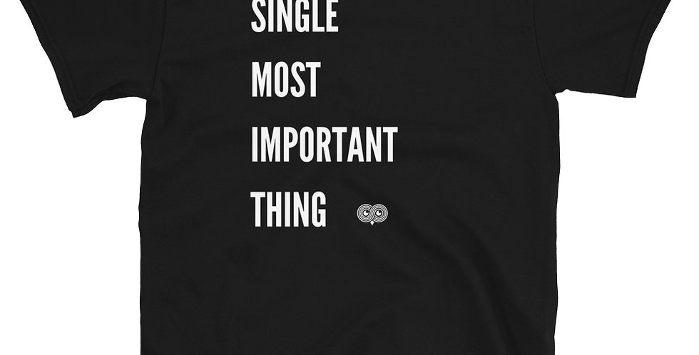 Single Most Important Thing T-Shirt