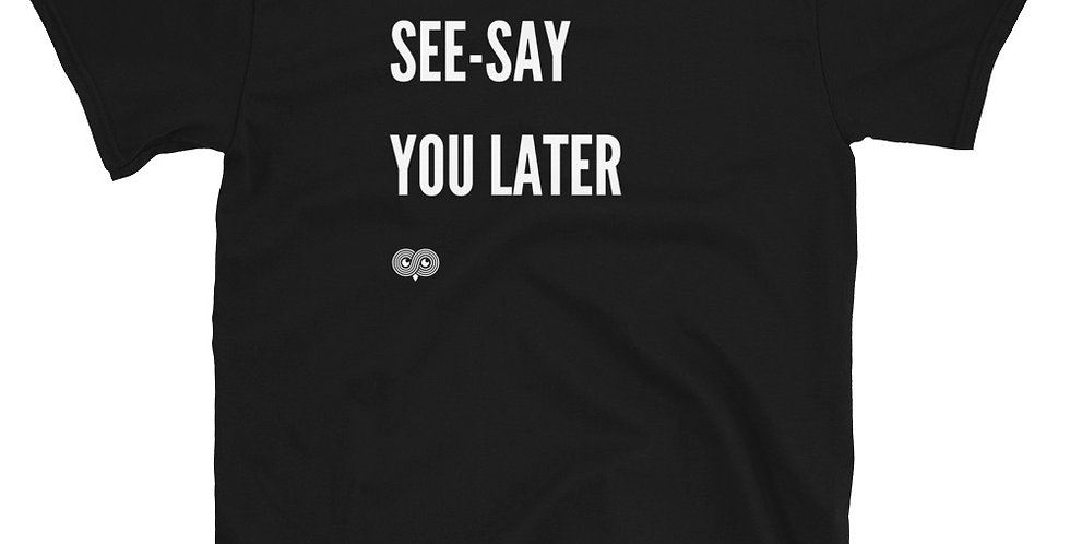 See-Say You Later T-Shirt