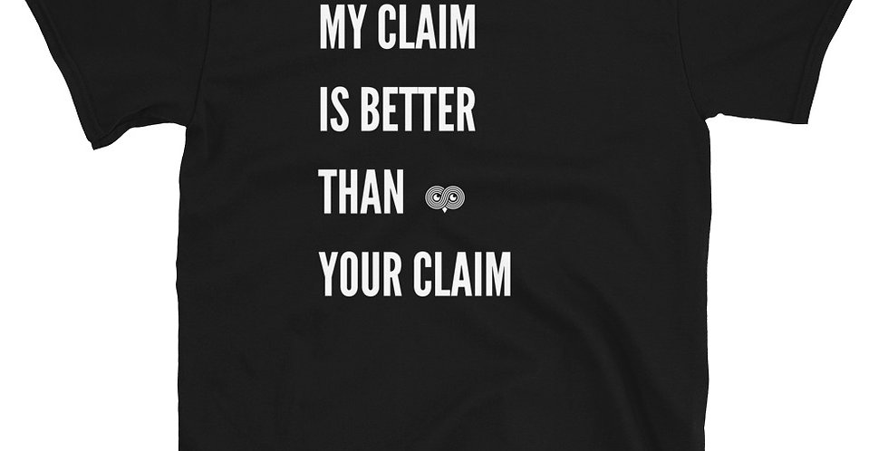 My Claim is Better Than Your Claim T-Shirt