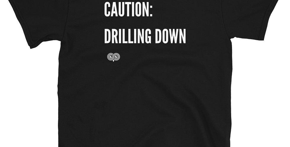 Caution: Drilling Down T-Shirt