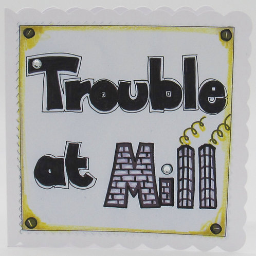 Trouble At Mill Card