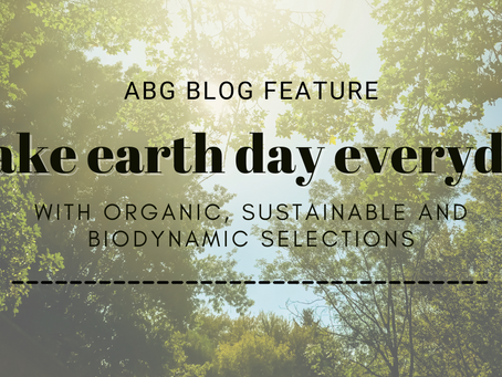 organic, sustainable and biodynamic selections to celebrate Earth Day all month.. and every month!