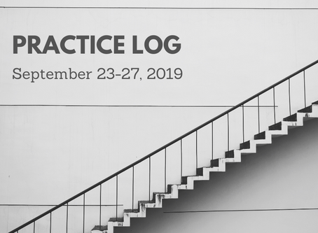 Weekly Practice Log: Sept. 23-27, 2019