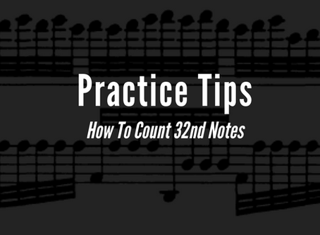 Practice Tips: How To Count 32nd Notes