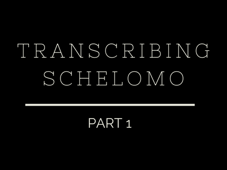 Transcribing Schelomo: Part 1