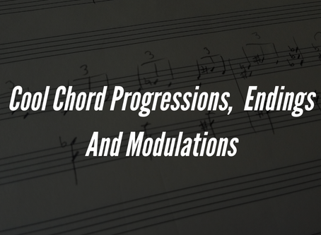 Cool Chord Progressions,  Endings, and Modulations