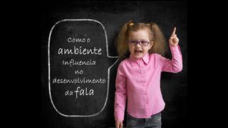 Entenda porque o ambiente influencia no desenvolvimento da fala