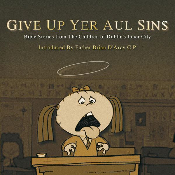 Give Up Yer Aul Sins