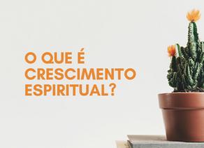 O que é o crescimento espiritual?