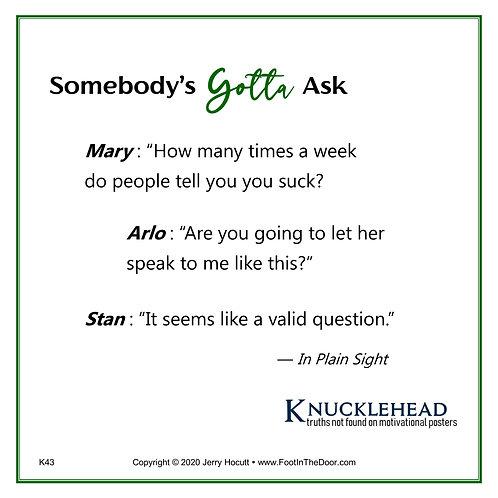 K43 Somebody's Gotta Ask