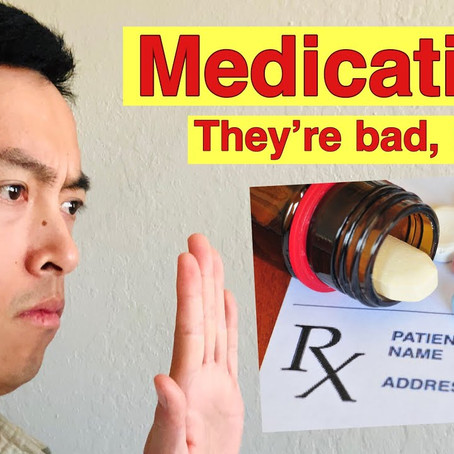 Medications are bad for you!