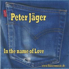 Flowermusic, Peter Jäger, In the name of Love