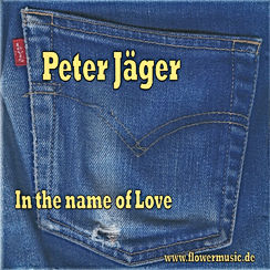 Flowermusic, Peter Jäger, In the name of Love