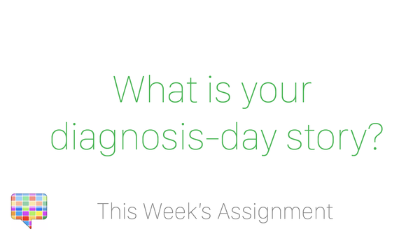 What is your diagnosis-day story?