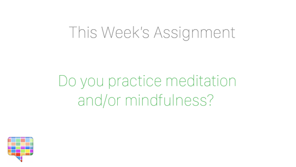 Do you practice meditation and/or mindfulness?
