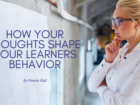 How Your Thoughts Shape Your Learners Behavior