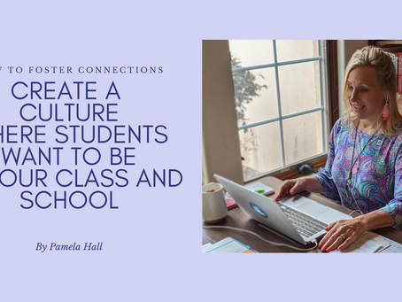 How to Foster Connections: Create a Culture Where Students Want to Be in Your Class and School