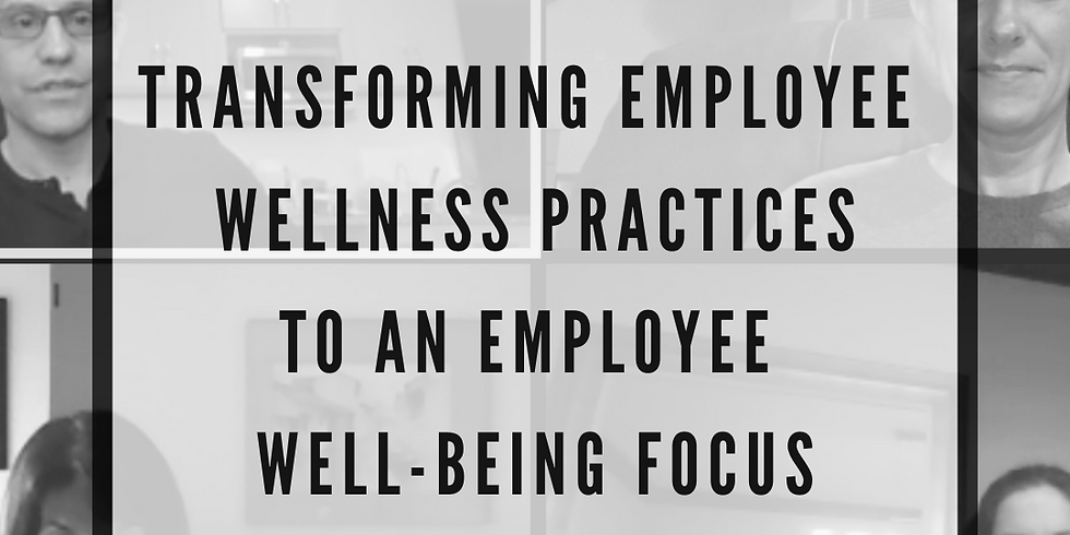 Transforming Employee Wellness Practices to an Employee Well-Being Focus