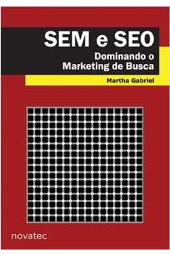 SEM e SEO: Dominando o Marketing de Busca - Martha Gabriel
