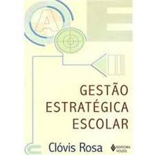 Gestão Estratégica Escolar - Clóvis Rosa