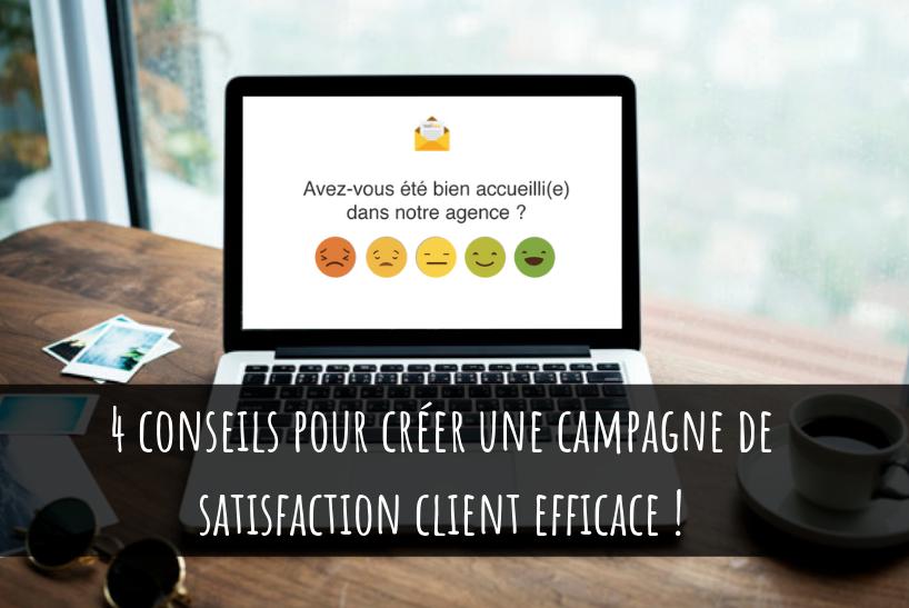 4 Conseils pour créer une campagne de satisfaction client efficace