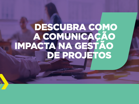 Como a Comunicação impacta na Gestão de Projetos