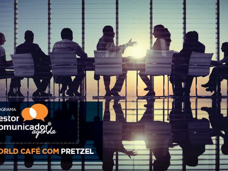 World Café com Pretzel do Gestor Comunicador debate comunicação face a face entre gestor e equipe