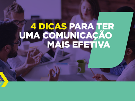 4 dicas para ter uma Comunicação mais efetiva