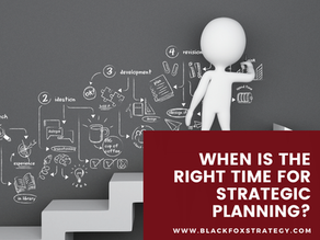 When is the Right Time for Strategic Planning?