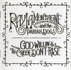 Ray LaMontagne and the Priah Dogs - God Willing and the Creek Don't Rise