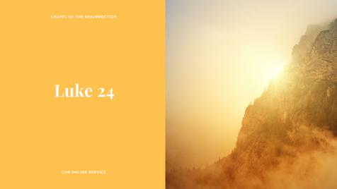 Luke 24: 18 - 19 July 2020