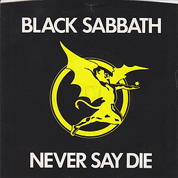 Black Sabath - Never Say Die / She's Gone - UK - Vertigo SAB 001 - 1978 front