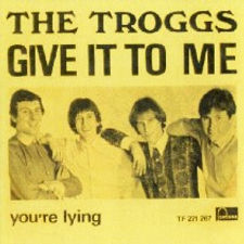 Troggs Give It To Me Denmark