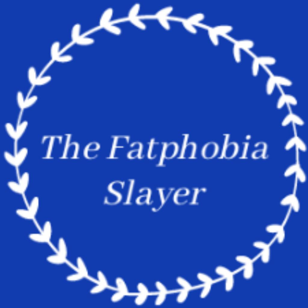 The Fatphobia Slayer