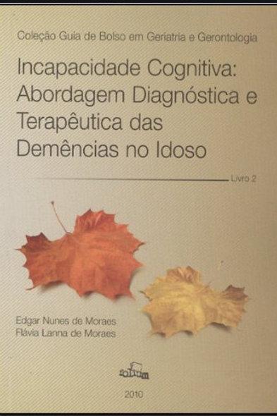 Incapacidade Cognitiva: Abordagem Diagnóstica e Terapêutica das Demências