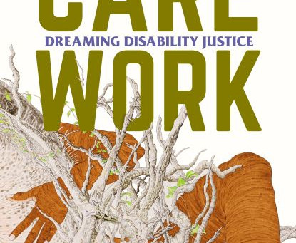 Care Work: Dreaming Disability Justice Book Talk