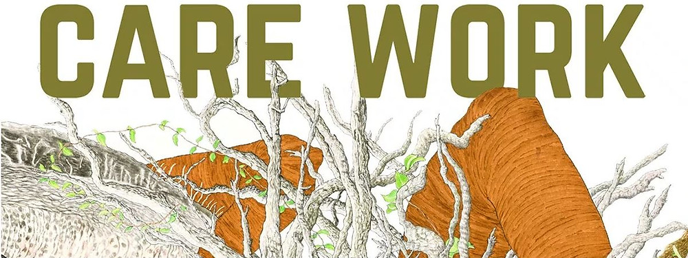 A drawing with branches and two large words Care Work