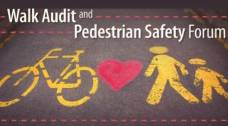 Walk Audit and Pedestrian Safety Forum