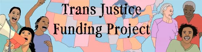 A drawing depicting six diverse people and a picture of the United States map with the words Trans Justice Funding Project at the forefront